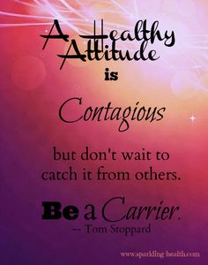 A Healthy Attitude is Contagious, but don't wait to catch it from others . . . Be a Carrier! https://www.facebook.com/SparklingHealth http://www.sparkling-health.com/