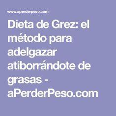 Dieta de Grez: el método para adelgazar atiborrándote de grasas - aPerderPeso.com 2 Week Diet, Ube, Food And Drink, Low Carb, Healthy Eating, Keto, Fitness, Gluten, Beauty