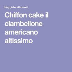 Chiffon cake il ciambellone americano altissimo