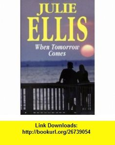 When Tomorrow Comes (Severn House Large Print) (9780727873200) Julie Ellis , ISBN-10: 0727873202  , ISBN-13: 978-0727873200 ,  , tutorials , pdf , ebook , torrent , downloads , rapidshare , filesonic , hotfile , megaupload , fileserve
