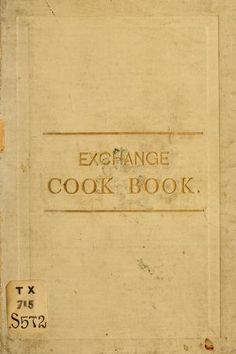 1892 | The Exchange Cook Book | Compiled by Mrs. William E. Shutt | Springfield, Illinois
