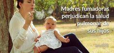 Las mujeres fumadoras perjudican la salud de sus hijos, en especial en las épocas tempranas de su desarrollo, ya que al ser fumadores pasivos, tendrán más riesgo cuando sean adultos a desarrollar Enfermedad Pulmonar Obstructiva Crónica (EPOC), concretamente casi tres veces más de riesgo.