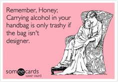 Remember, Honey; Carrying alcohol in your handbag is only trashy if the bag isn't designer.
