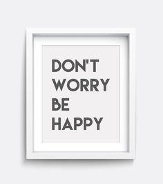 Pop this print into a pretty frame and put it on your wall where youll see it every day to remind you to...Don't Worry Be Happy!  The elegant charcoal grey lettering sits on a subtle light grey background, simply beautiful!  Digital artwork is the quickest and most affordable way to change the look of any room in your home! Just pick your favourite design, download it, print it, frame it and hey presto, a charming little print for your office, living room, bedroom or wherever!  Upon payment…