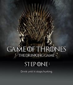 Game of Thrones, the drinking game…