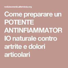Come preparare un POTENTE ANTINFIAMMATORIO naturale contro artrite e dolori articolari