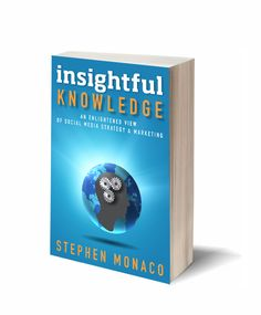 """""""Insightful Knowledge:  An Enlightened View of Social Media Strategy & Marketing"""" by Stephen Monaco  is coming to bookstores & Amazon in 2012!  #socialmedia #socialstrategy #socialmediamarketing #monaco #book"""