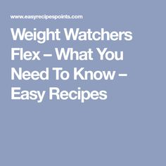 Weight Watchers Flex – What You Need To Know – Easy Recipes