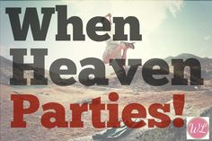 When Heaven Parties (With Link UP!) - Worshipful Living