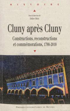 """""""Cluny après Cluny. Constructions, reconstructions et commémorations, 1790-2010"""" Didier Méhu (Presses universitaires de Rennes)"""