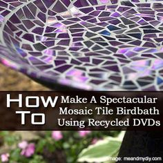 How To Make A Spectacular Mosaic Tile Birdbath Using Recycled DVDs
