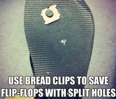Use bread clips to save holes in your flip flops!
