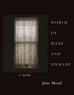 World of Made and Unmade by Jane Mead…