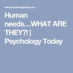 Human needs…WHAT ARE THEY?! | Psychology Today