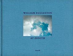 William Eggleston: At Zenith by William Eggleston