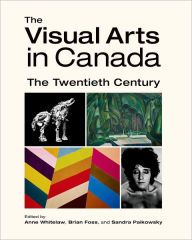 The Visual Arts in Canada: The Twentieth Century by Anne Whitelaw Download