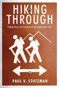 Hiking Through: Finding Peace and Freedom on the Appalachian Trail * For more information, visit image link.