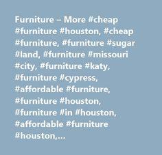 Furniture U2013 More #cheap #furniture #houston, #cheap #furniture, #