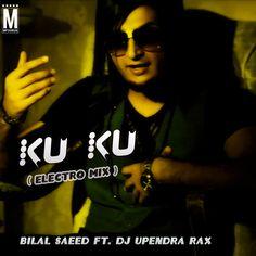 Ku Ku (Electro Mix) Bilal Saeed Feat. DJ Upendra Rax Latest Song, Ku Ku (Electro Mix) Bilal Saeed Feat. DJ Upendra Rax Dj Song, Free Hd Song Ku Ku