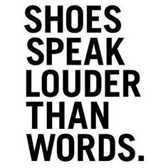 Shoes speak louder than words #wordstoliveby #sexyshoes #shoequotes www.sexyshoes.co.nz