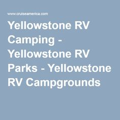 Yellowstone RV Camping - Yellowstone RV Parks - Yellowstone RV Campgrounds