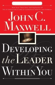 Developing the Leader Within You, by: John C. Maxwell.