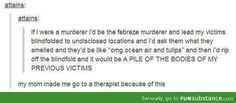 Funny Tumblr Posts #Febreeze Murderer That would actually be a good idea for if ever become a psycho serial killer. Im saving this!