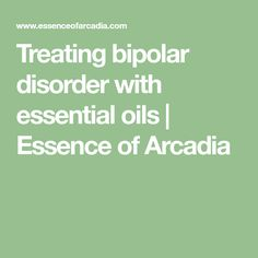 Treating bipolar disorder with essential oils | Essence of Arcadia