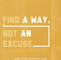 Find a way, not an excuse. #oriflameisme #rinatiana #quote