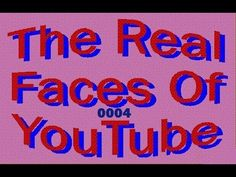 Real Faces Of YouTube Video 0004 Featured in this video are:      TechCoreDuo     Linda Wolff/Kashmir27     Ruzzel Zullo     FlorArt Utopia     PirateStu1     Reality is a Comedy     DavidJWarEagle     Horror Survival     Exhibit28     ViralGameover