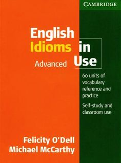 English idioms in advance use 60 units of vocabulary reference and practice 2010 pdf ipt