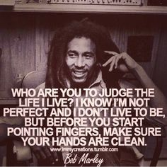 Bob Marley- And thats my screen saver on my phone :) Done Quotes, Daily Quotes, Quotes To Live By, Bob Marley Pictures, Before You Judge Me, Bob Marley Quotes, Perfection Quotes, You Are Perfect, Real Talk