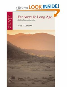 Far Away and Long Ago: A Childhood in Argentina: Amazon.co.uk: W. H. Hudson: Books
