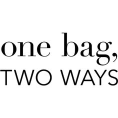 One Bag, Two Ways text ❤ liked on Polyvore featuring words, quotes, text, article, backgrounds, filler, phrase and saying