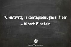 "Artists Quotes | ""Creativity is contagious, pass it on"" --Albert Einstein"