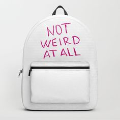 Buy NOT WEIRD AT ALL Backpack by unicornlette. Worldwide shipping available at Society6.com. Just one of millions of high quality products available.