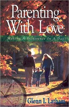 Parenting With Love: Making a Difference in a Day: Glenn I. Latham: 8601422852554: Amazon.com: Books