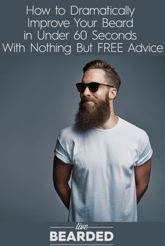 How to Dramatically Improve Your Beard in Under 60 Seconds With Nothing but FREE Advice | Beard Care Tips | Bearded Men |