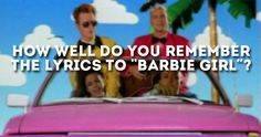 """How Well Do You Remember The Lyrics To """"Barbie Girl"""" By Aqua"""