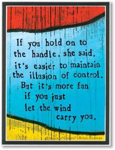 Let the wind carry you. :: Illusion of Control by Brian Andreas