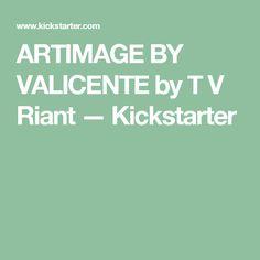 ARTIMAGE BY VALICENTE by T V Riant —  Kickstarter