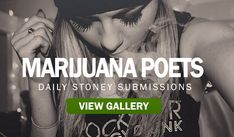 Marijuana Poets - StonerDays continues to lead the Stoner Community with a higher state of mind. Committed to you and each member of our stoner team.