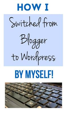 How you can switch from Blogger to Wordpress by yourself