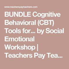 BUNDLE Cognitive Behavioral (CBT) Tools for... by Social Emotional Workshop | Teachers Pay Teachers