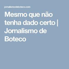 Mesmo que não tenha dado certo | Jornalismo de Boteco Journaling
