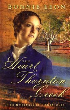 The Heart of Thornton Creek (Queensland Chronicles #1) by Bonnie Leon