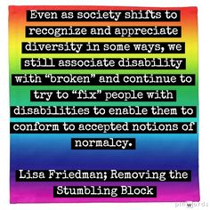 "We still associate disability with ""broken"" and continue to try to ""fix"" people with disabilities; Removing the Stumbling Block"