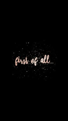 """1st of all""||#quote #phrase #wallpaper #fondos #edit #calligraphy design:llexxus"