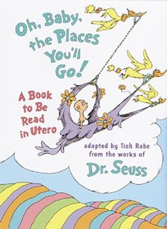 Oh, Baby, the Places You'll Go! by Dr Seuss. Gift Ideas for Pregnant Friend
