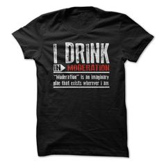 I Drink In Moderation Funny Shirt T Shirts, Hoodies. Check price ==► https://www.sunfrog.com/Funny/I-Drink-In-Moderation-Funny-Shirt-.html?41382